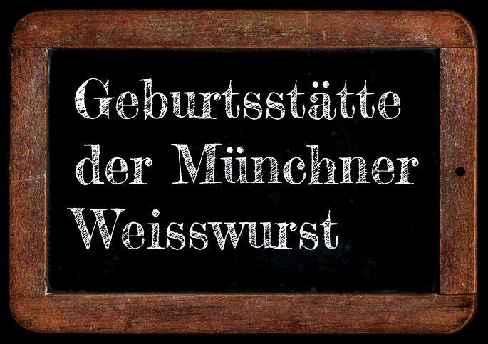 Schiefertafel Geburtsstätte der Münchner Weisswurst